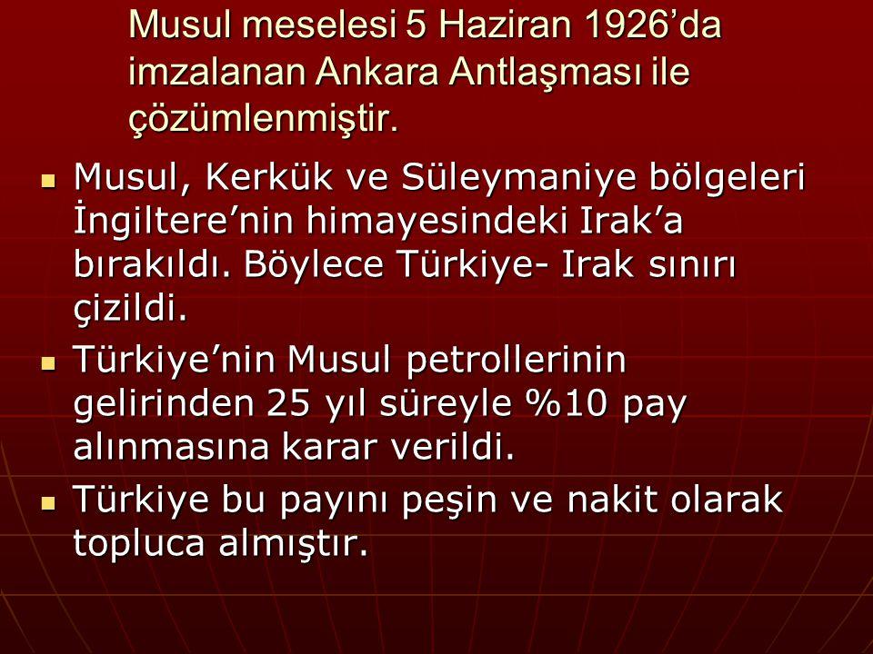 Musul meselesi 5 Haziran 1926'da imzalanan Ankara Antlaşması ile çözümlenmiştir.