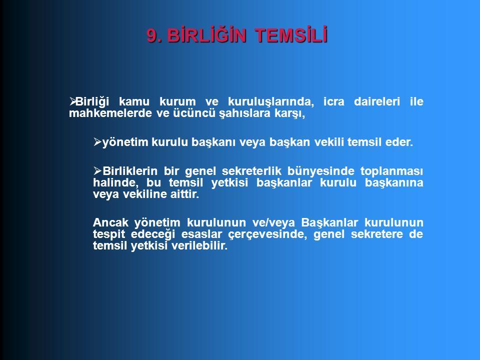 9. BİRLİĞİN TEMSİLİ Birliği kamu kurum ve kuruluşlarında, icra daireleri ile mahkemelerde ve ücüncü şahıslara karşı,