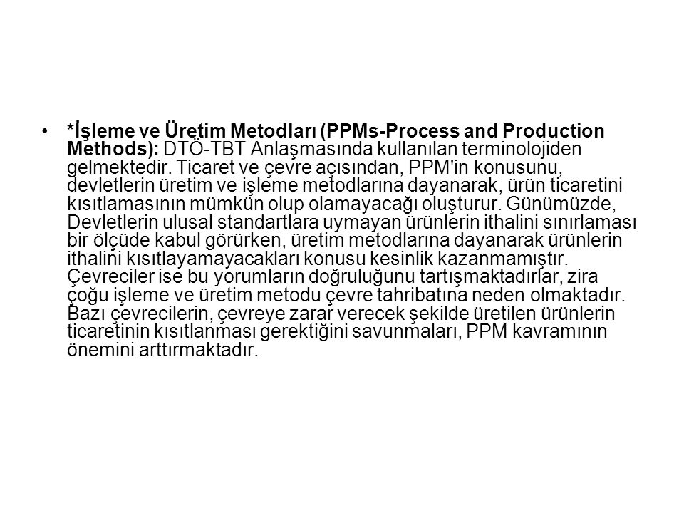 *İşleme ve Üretim Metodları (PPMs-Process and Production Methods): DTÖ-TBT Anlaşmasında kullanılan terminolojiden gelmektedir.