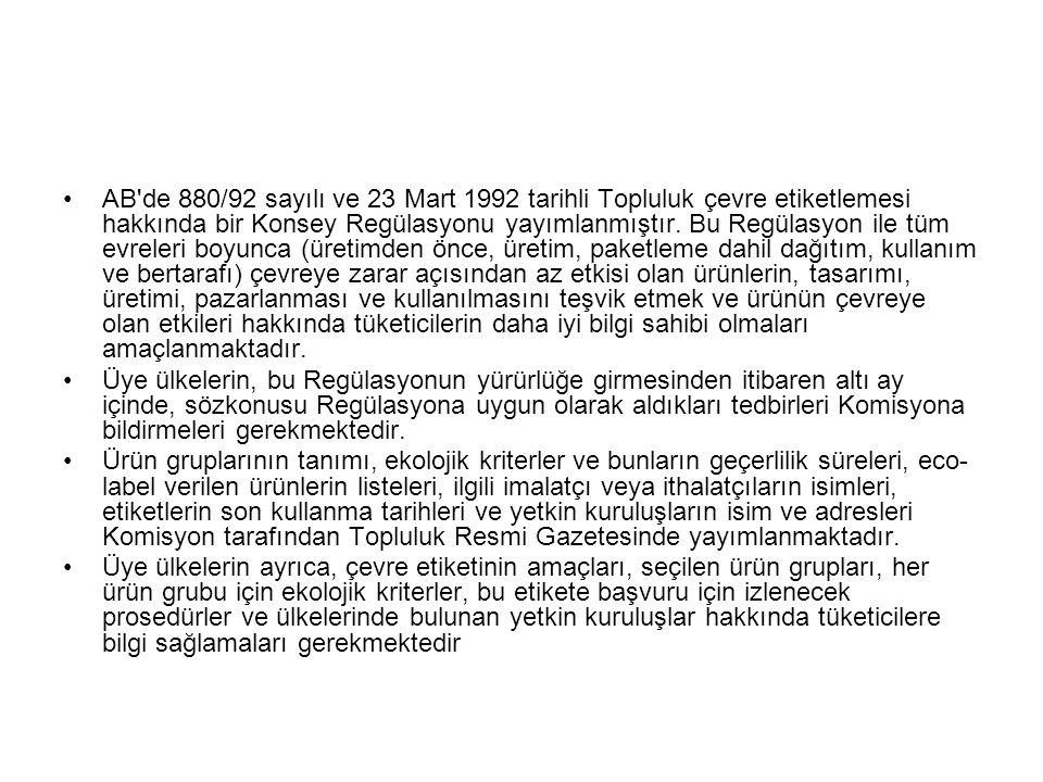 AB de 880/92 sayılı ve 23 Mart 1992 tarihli Topluluk çevre etiketlemesi hakkında bir Konsey Regülasyonu yayımlanmıştır. Bu Regülasyon ile tüm evreleri boyunca (üretimden önce, üretim, paketleme dahil dağıtım, kullanım ve bertarafı) çevreye zarar açısından az etkisi olan ürünlerin, tasarımı, üretimi, pazarlanması ve kullanılmasını teşvik etmek ve ürünün çevreye olan etkileri hakkında tüketicilerin daha iyi bilgi sahibi olmaları amaçlanmaktadır.