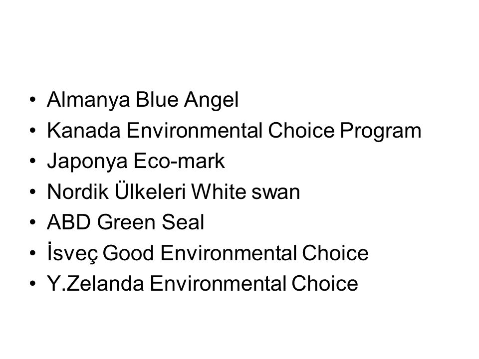 Almanya Blue Angel Kanada Environmental Choice Program. Japonya Eco-mark. Nordik Ülkeleri White swan.