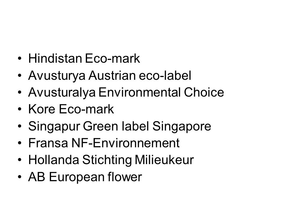 Hindistan Eco-mark Avusturya Austrian eco-label. Avusturalya Environmental Choice. Kore Eco-mark.