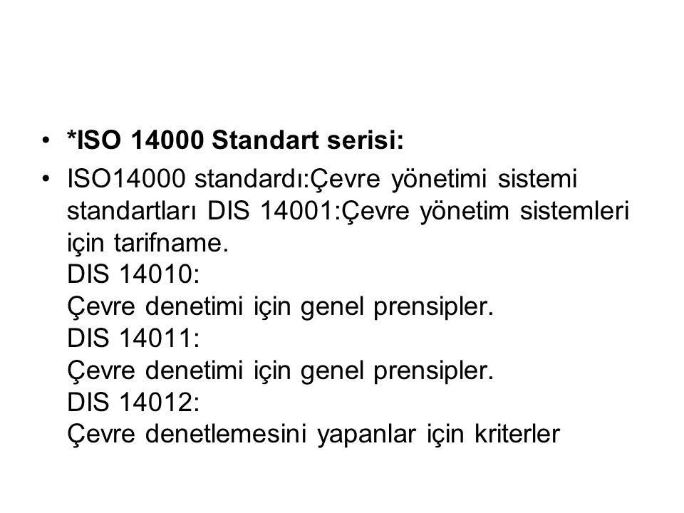 *ISO 14000 Standart serisi: