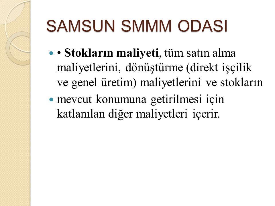 SAMSUN SMMM ODASI • Stokların maliyeti, tüm satın alma maliyetlerini, dönüştürme (direkt işçilik ve genel üretim) maliyetlerini ve stokların.