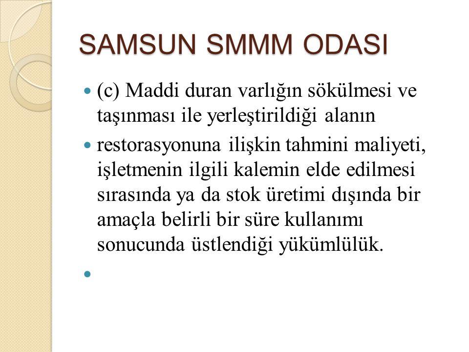 SAMSUN SMMM ODASI (c) Maddi duran varlığın sökülmesi ve taşınması ile yerleştirildiği alanın.
