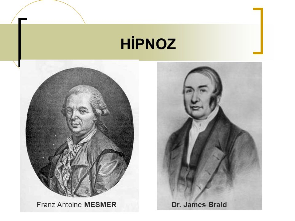 HİPNOZ Franz Antoine MESMER Dr. James Braid