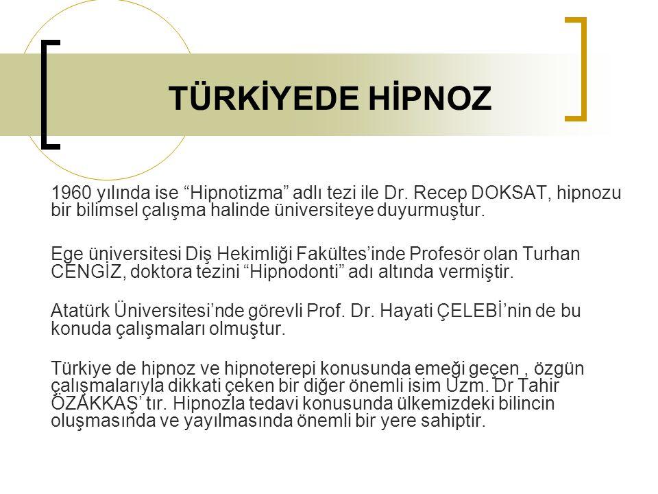TÜRKİYEDE HİPNOZ 1960 yılında ise Hipnotizma adlı tezi ile Dr. Recep DOKSAT, hipnozu bir bilimsel çalışma halinde üniversiteye duyurmuştur.