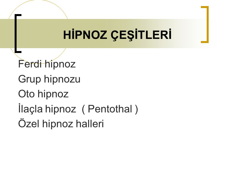 HİPNOZ ÇEŞİTLERİ Ferdi hipnoz Grup hipnozu Oto hipnoz