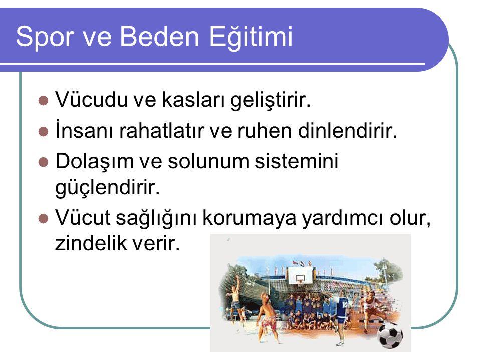 Spor ve Beden Eğitimi Vücudu ve kasları geliştirir.