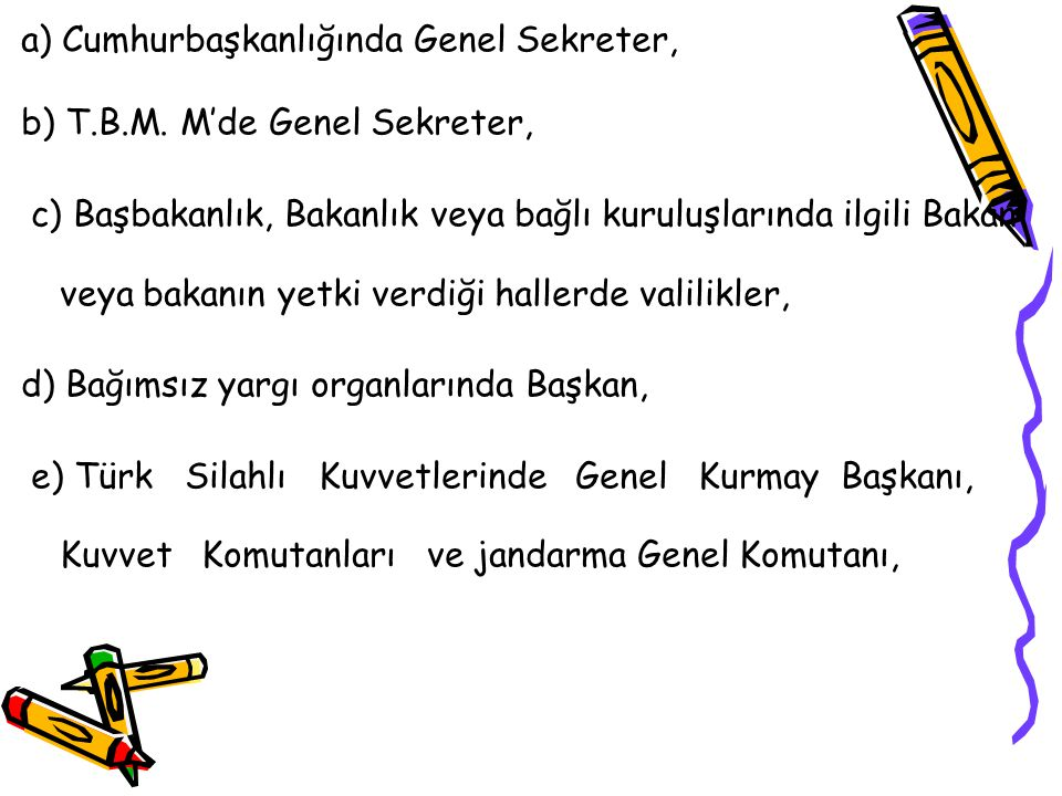 a) Cumhurbaşkanlığında Genel Sekreter,