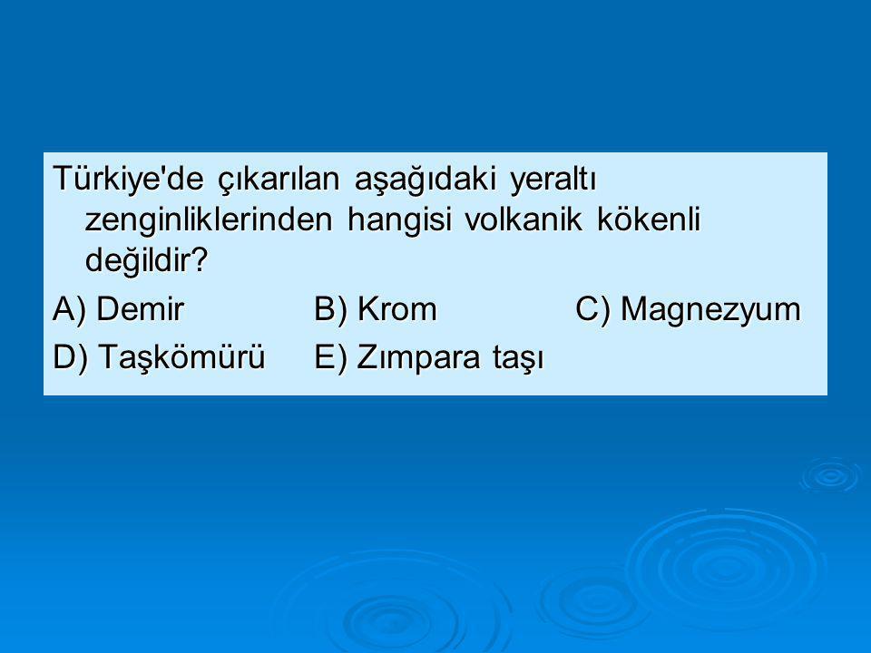Türkiye de çıkarılan aşağıdaki yeraltı zenginliklerinden hangisi volkanik kökenli değildir