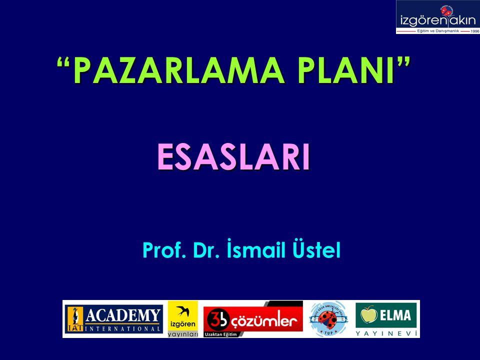 PAZARLAMA PLANI ESASLARI Prof. Dr. İsmail Üstel