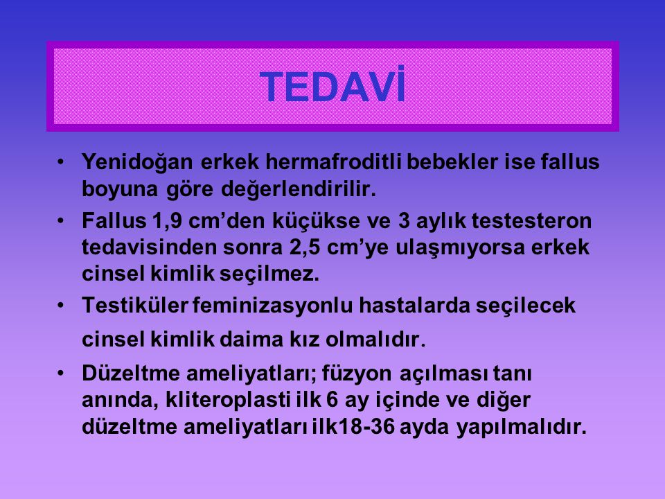 TEDAVİ Yenidoğan erkek hermafroditli bebekler ise fallus boyuna göre değerlendirilir.