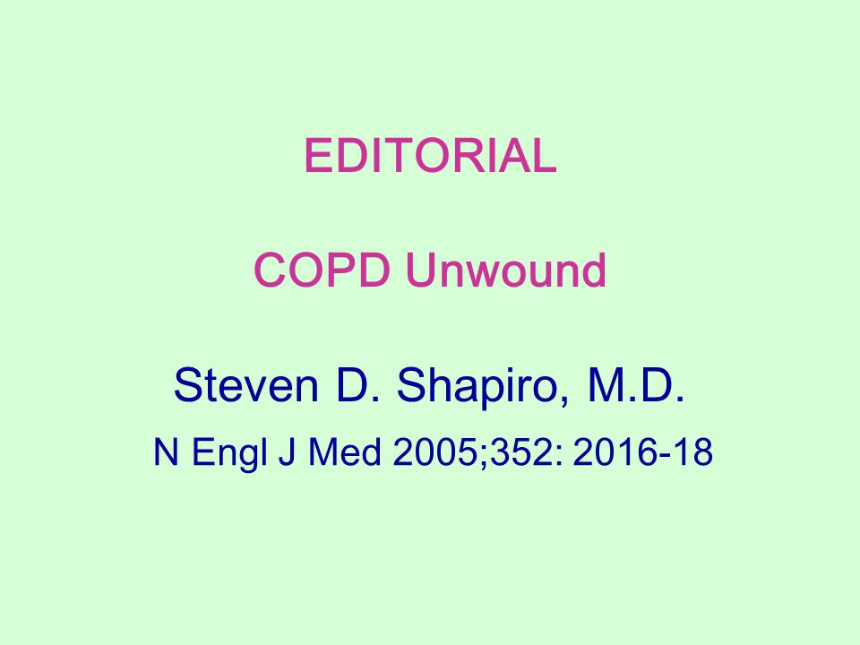 EDITORIAL COPD Unwound Steven D. Shapiro, M.D.