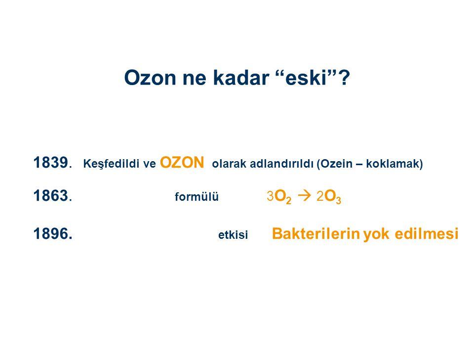 Ozon ne kadar eski 1839. Keşfedildi ve OZON olarak adlandırıldı (Ozein – koklamak) 1863. formülü 3O2  2O3.