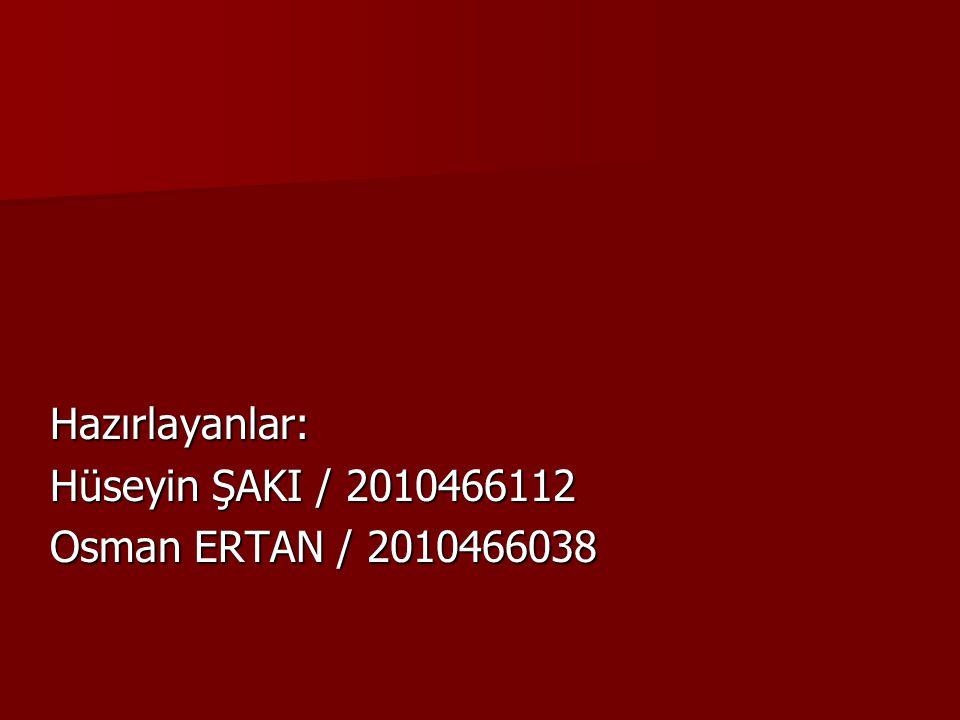 Hazırlayanlar: Hüseyin ŞAKI / 2010466112 Osman ERTAN / 2010466038