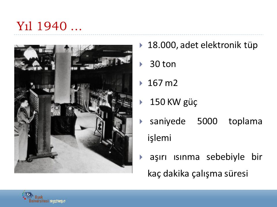 Yıl 1940 ... 18.000, adet elektronik tüp 30 ton 167 m2 150 KW güç