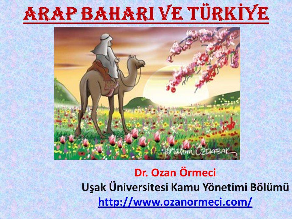 ARAP BAHARI VE TÜRKİYE Dr. Ozan Örmeci