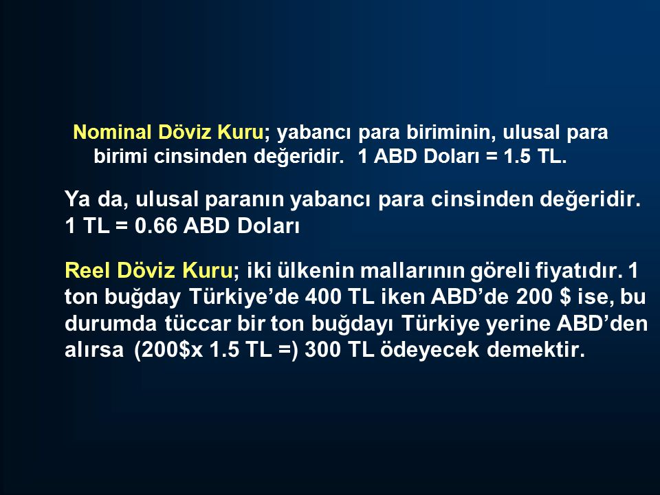 Nominal Döviz Kuru; yabancı para biriminin, ulusal para birimi cinsinden değeridir. 1 ABD Doları = 1.5 TL.