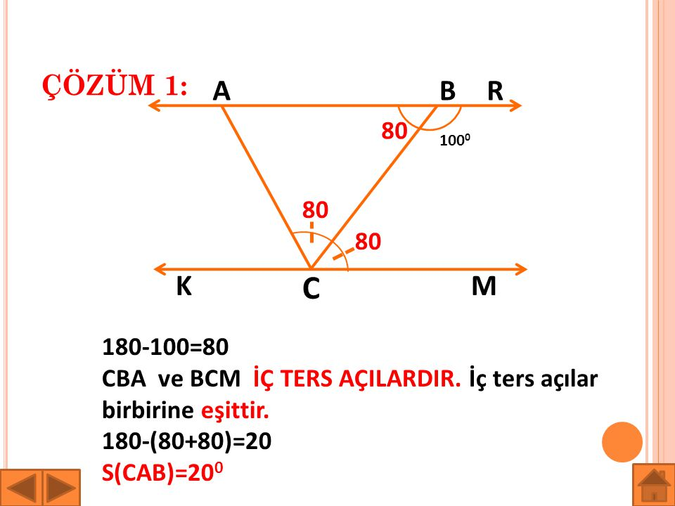 ÇÖZÜM 1: A. B. R. 80. 1000. 80. 80. K. C. M. 180-100=80. CBA ve BCM İÇ TERS AÇILARDIR. İç ters açılar birbirine eşittir.