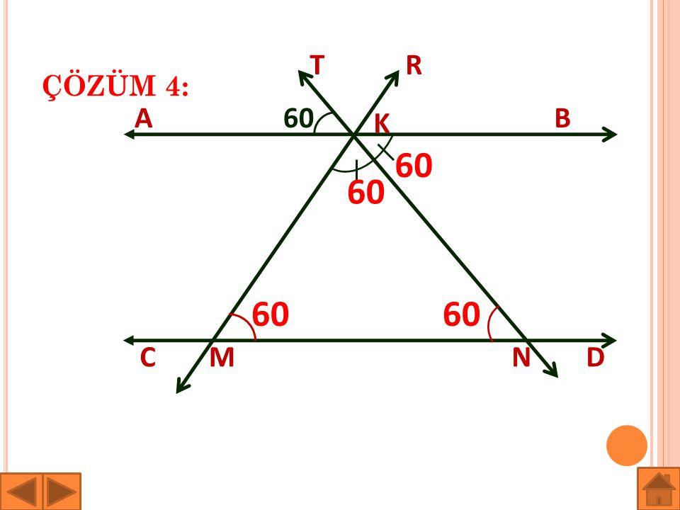 ÇÖZÜM 4: T R A 60 B K 60 60 60 60 C M N D