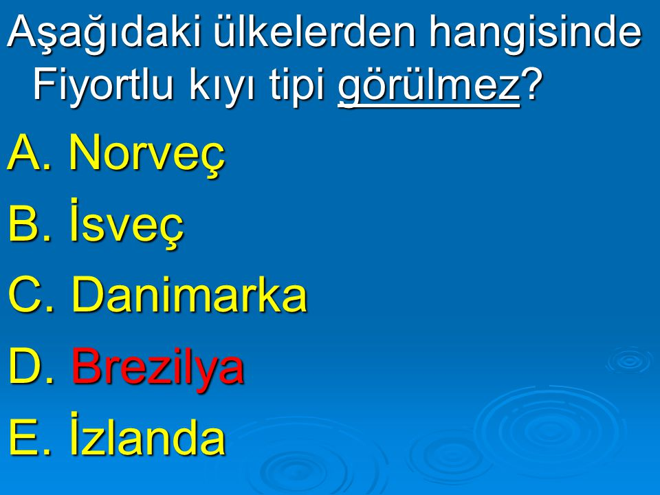 A. Norveç B. İsveç C. Danimarka D. Brezilya E. İzlanda