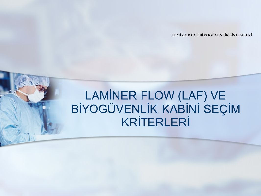 LAMİNER FLOW (LAF) VE BİYOGÜVENLİK KABİNİ SEÇİM KRİTERLERİ