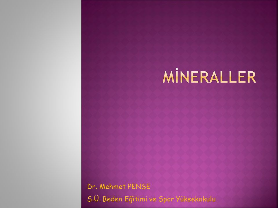 MİNERALLER Dr. Mehmet PENSE S.Ü. Beden Eğitimi ve Spor Yüksekokulu