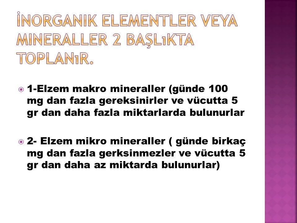 İnorganik elementler veya mineraller 2 başlıkta toplanır.