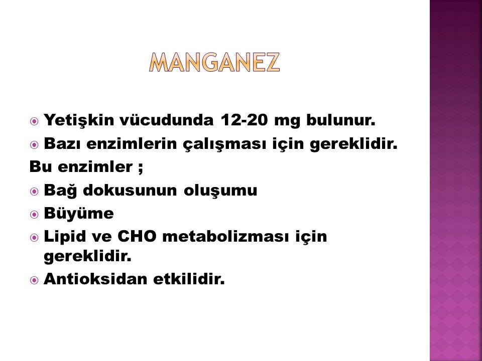 manganez Yetişkin vücudunda 12-20 mg bulunur.
