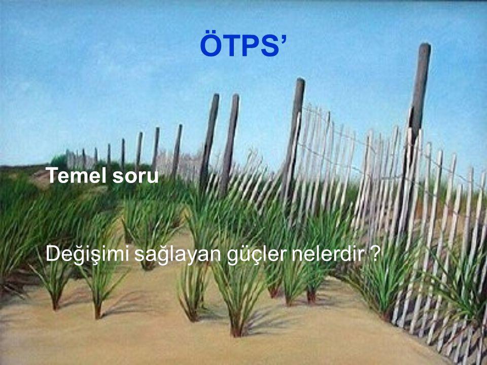ÖTPS' Temel soru Değişimi sağlayan güçler nelerdir