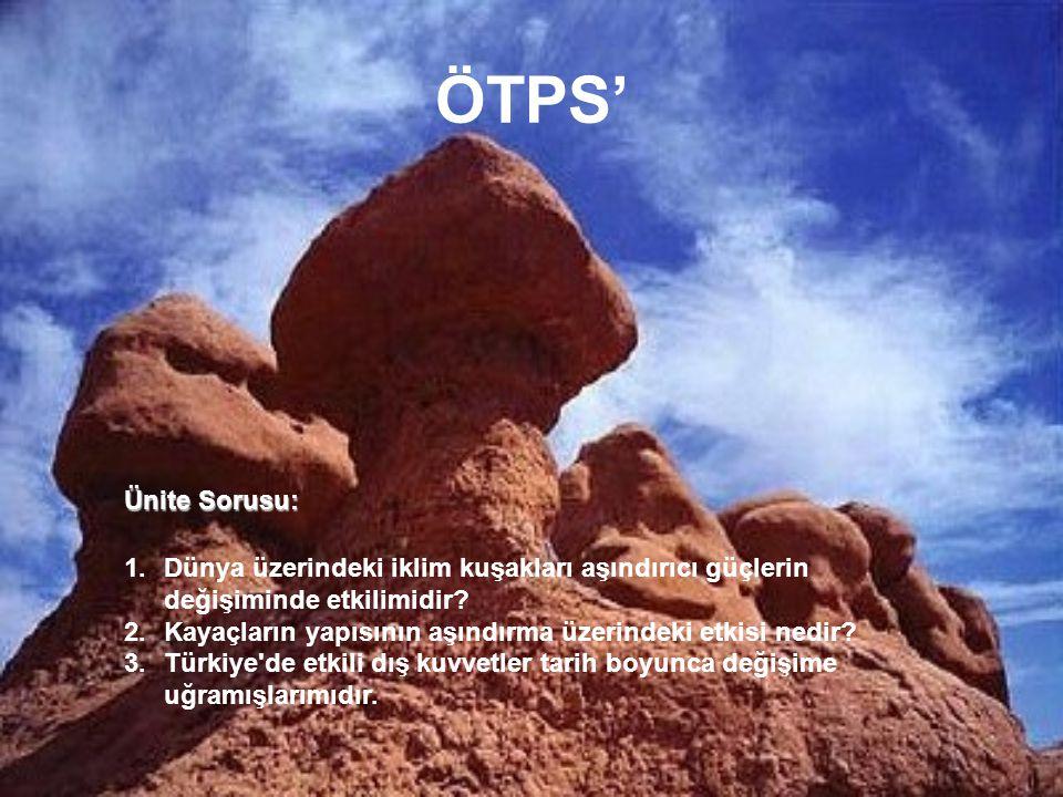 ÖTPS' Ünite Sorusu: Dünya üzerindeki iklim kuşakları aşındırıcı güçlerin değişiminde etkilimidir