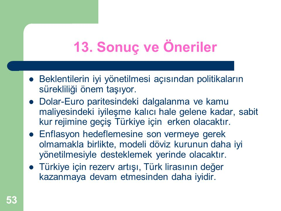 13. Sonuç ve Öneriler Beklentilerin iyi yönetilmesi açısından politikaların sürekliliği önem taşıyor.