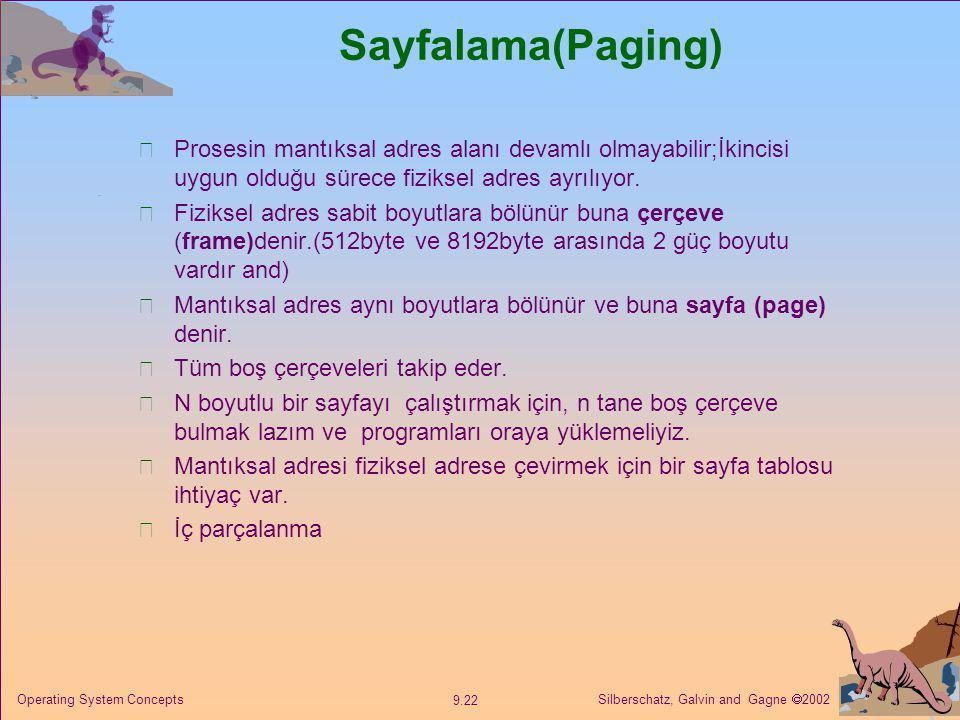 Sayfalama(Paging) Prosesin mantıksal adres alanı devamlı olmayabilir;İkincisi uygun olduğu sürece fiziksel adres ayrılıyor.