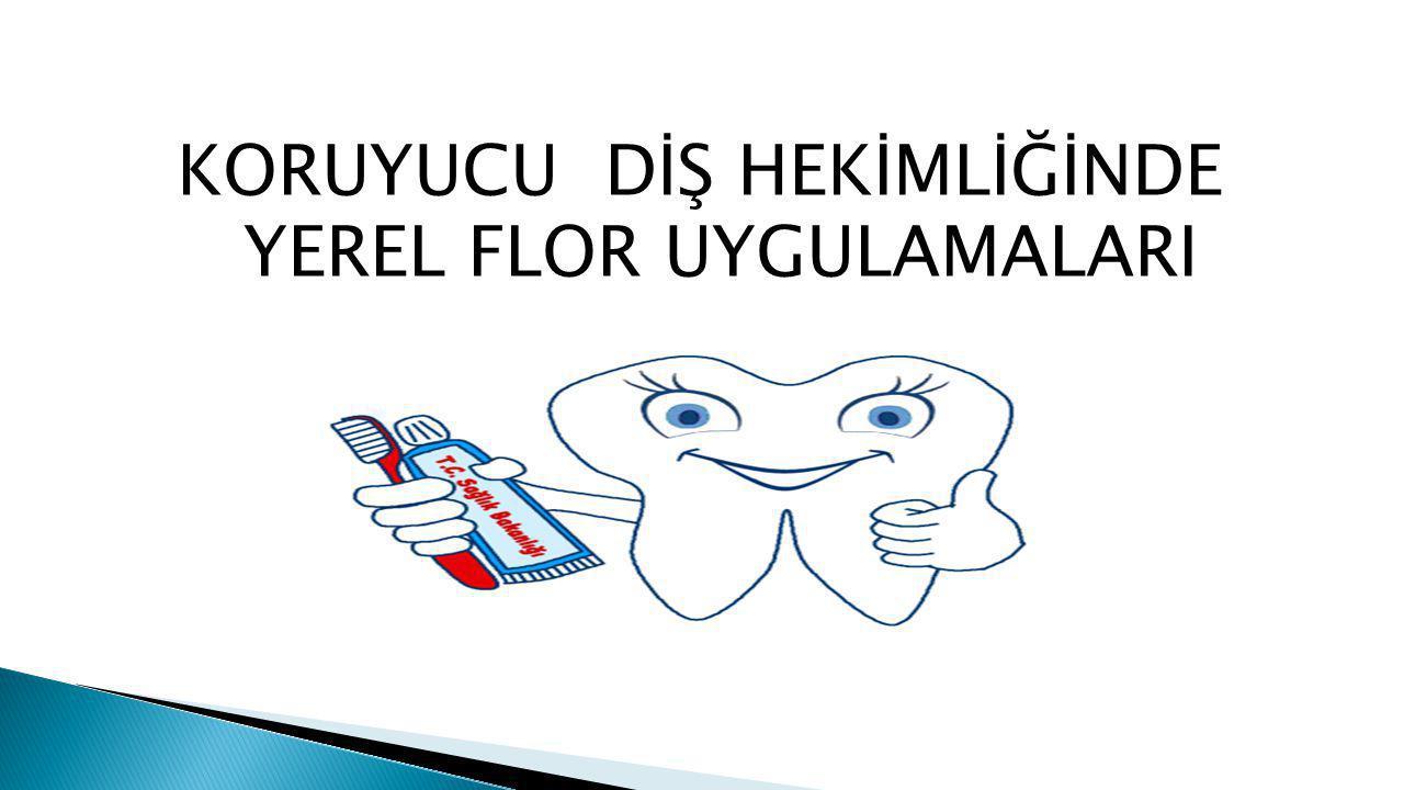 KORUYUCU DİŞ HEKİMLİĞİNDE YEREL FLOR UYGULAMALARI