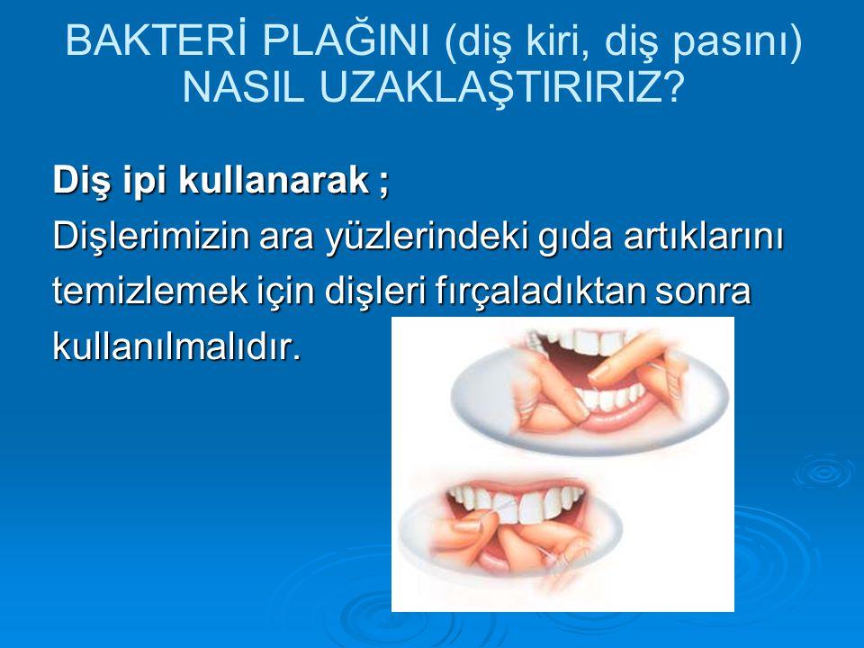 BAKTERİ PLAĞINI (diş kiri, diş pasını) NASIL UZAKLAŞTIRIRIZ