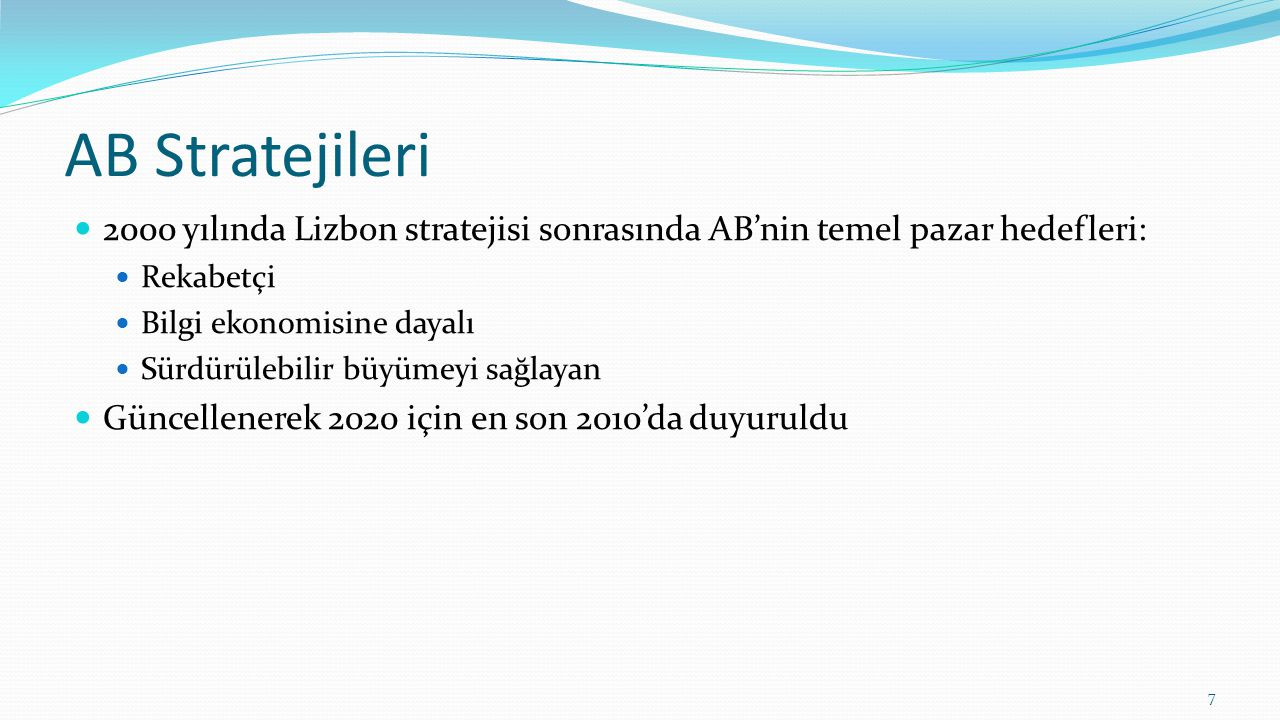AB Stratejileri 2000 yılında Lizbon stratejisi sonrasında AB'nin temel pazar hedefleri: Rekabetçi.