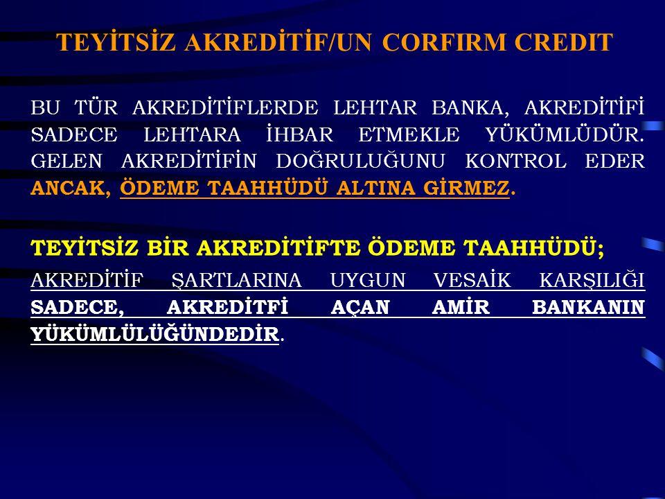 TEYİTSİZ AKREDİTİF/UN CORFIRM CREDIT