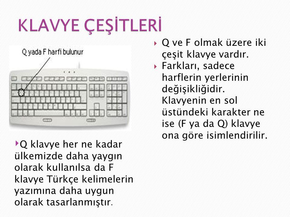 KLAVYE ÇEŞİTLERİ Q ve F olmak üzere iki çeşit klavye vardır.
