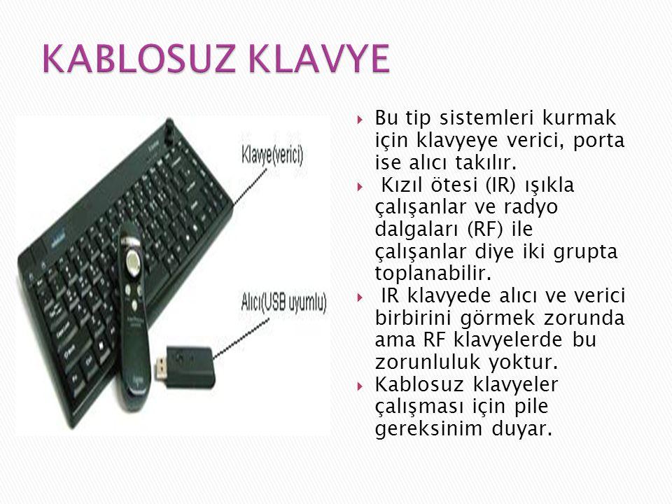KABLOSUZ KLAVYE Bu tip sistemleri kurmak için klavyeye verici, porta ise alıcı takılır.