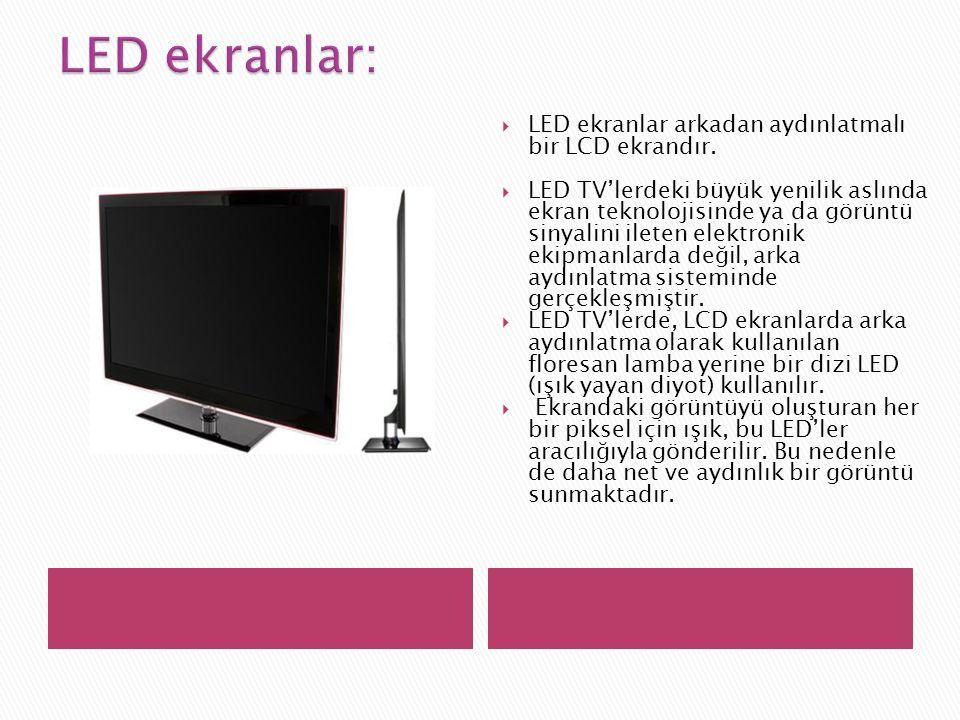 LED ekranlar: LED ekranlar arkadan aydınlatmalı bir LCD ekrandır.