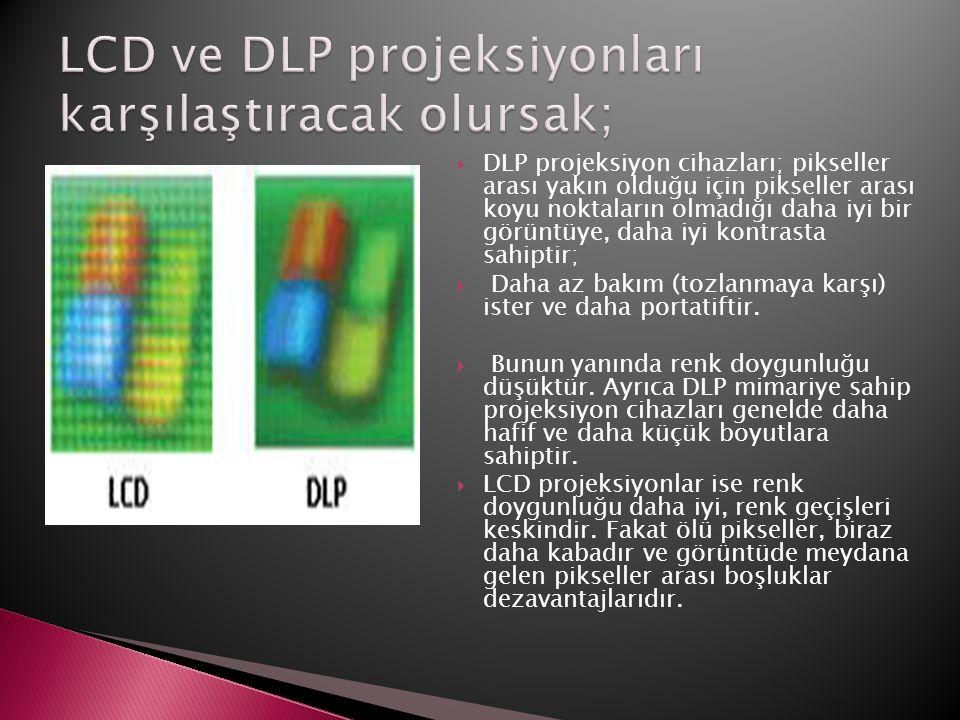 LCD ve DLP projeksiyonları karşılaştıracak olursak;