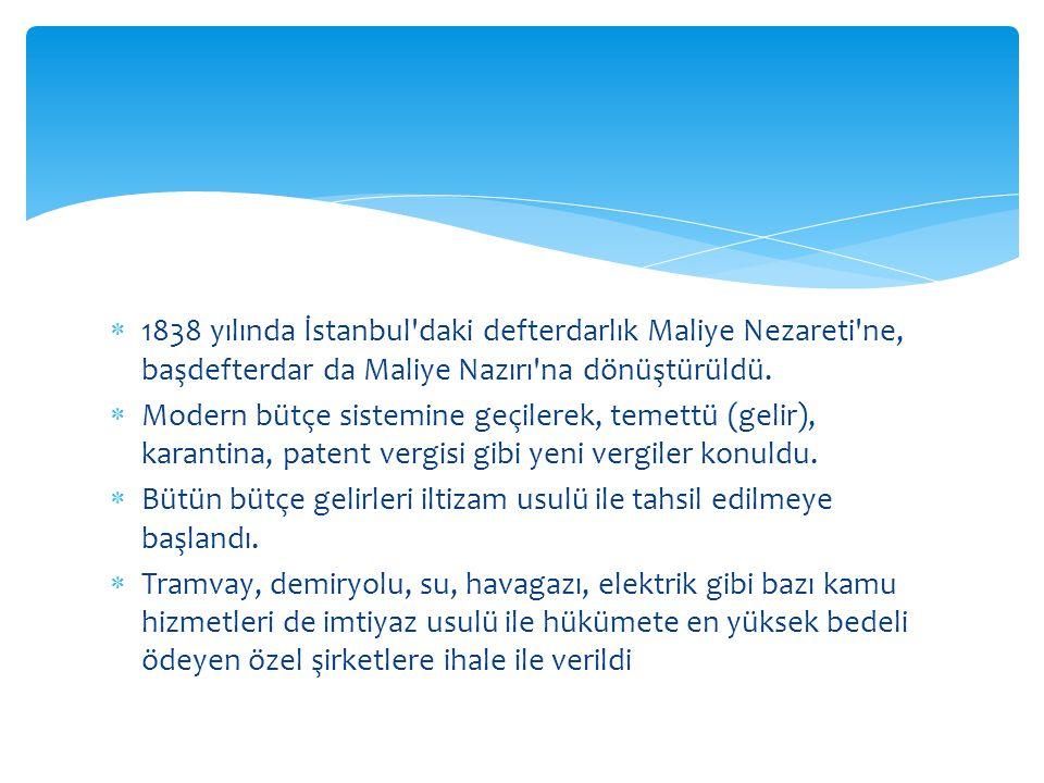 1838 yılında İstanbul daki defterdarlık Maliye Nezareti ne, başdefterdar da Maliye Nazırı na dönüştürüldü.