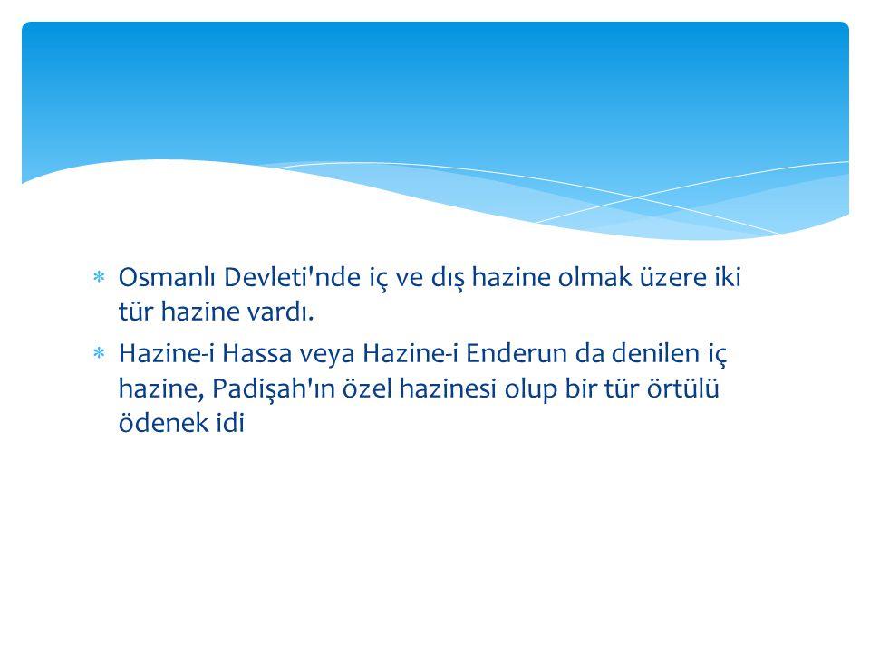 Osmanlı Devleti nde iç ve dış hazine olmak üzere iki tür hazine vardı.