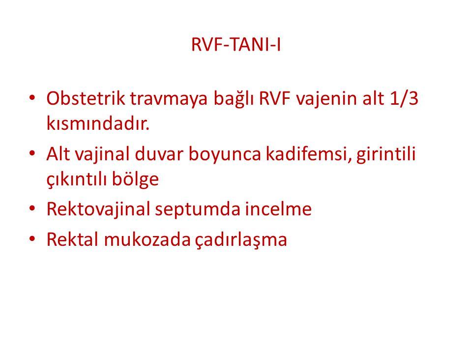 RVF-TANI-I Obstetrik travmaya bağlı RVF vajenin alt 1/3 kısmındadır. Alt vajinal duvar boyunca kadifemsi, girintili çıkıntılı bölge.