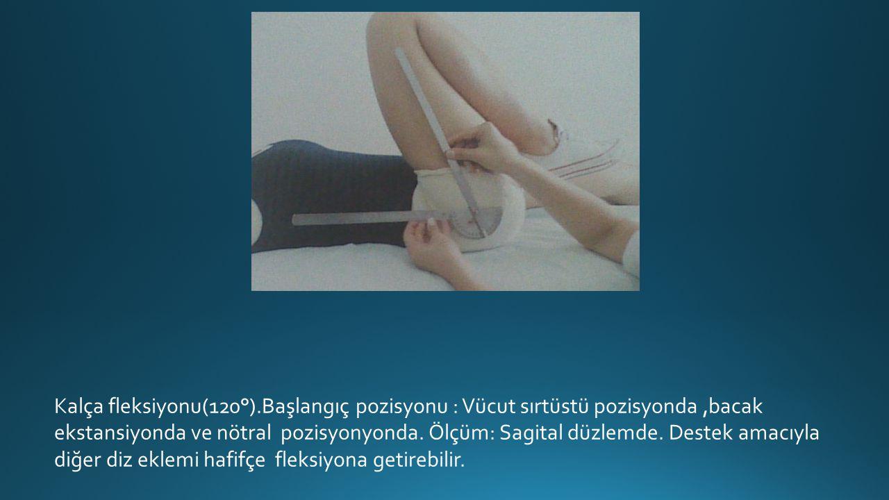 Kalça fleksiyonu(120°).Başlangıç pozisyonu : Vücut sırtüstü pozisyonda ,bacak ekstansiyonda ve nötral pozisyonyonda.