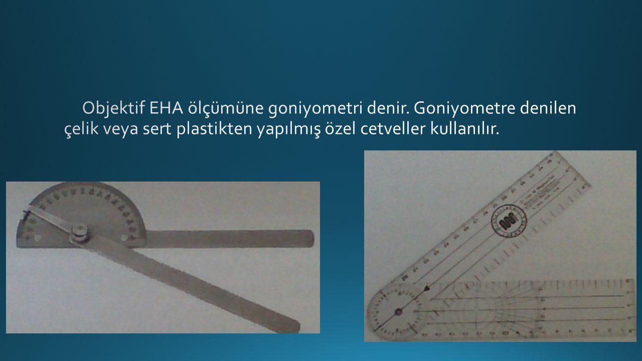 Objektif EHA ölçümüne goniyometri denir