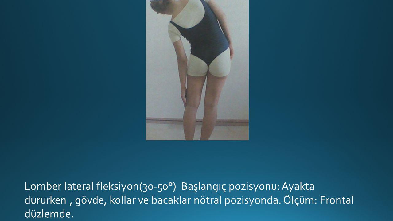 Lomber lateral fleksiyon(30-50°) Başlangıç pozisyonu: Ayakta dururken , gövde, kollar ve bacaklar nötral pozisyonda.