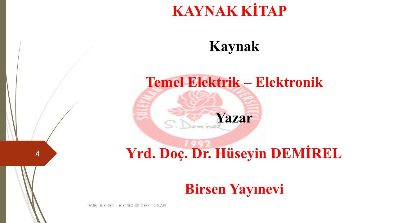 Temel Elektrik – Elektronik Yrd. Doç. Dr. Hüseyin DEMİREL