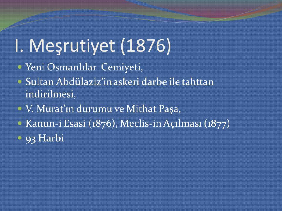 I. Meşrutiyet (1876) Yeni Osmanlılar Cemiyeti,
